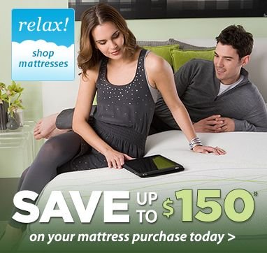 Relax! Shop Mattresses Save Up To $150 on your mattress purchase today