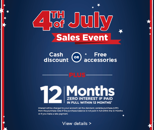 Fourth of July sales event. Cash discount or free accessories. Plus 12 months zero interest id paid in full within 12 months. View details.