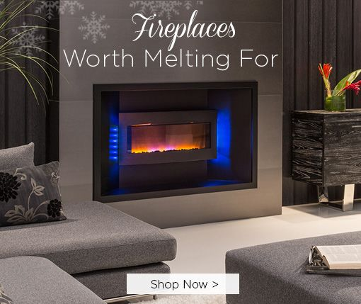 Fireplaces Worth Melting For Shop Now
