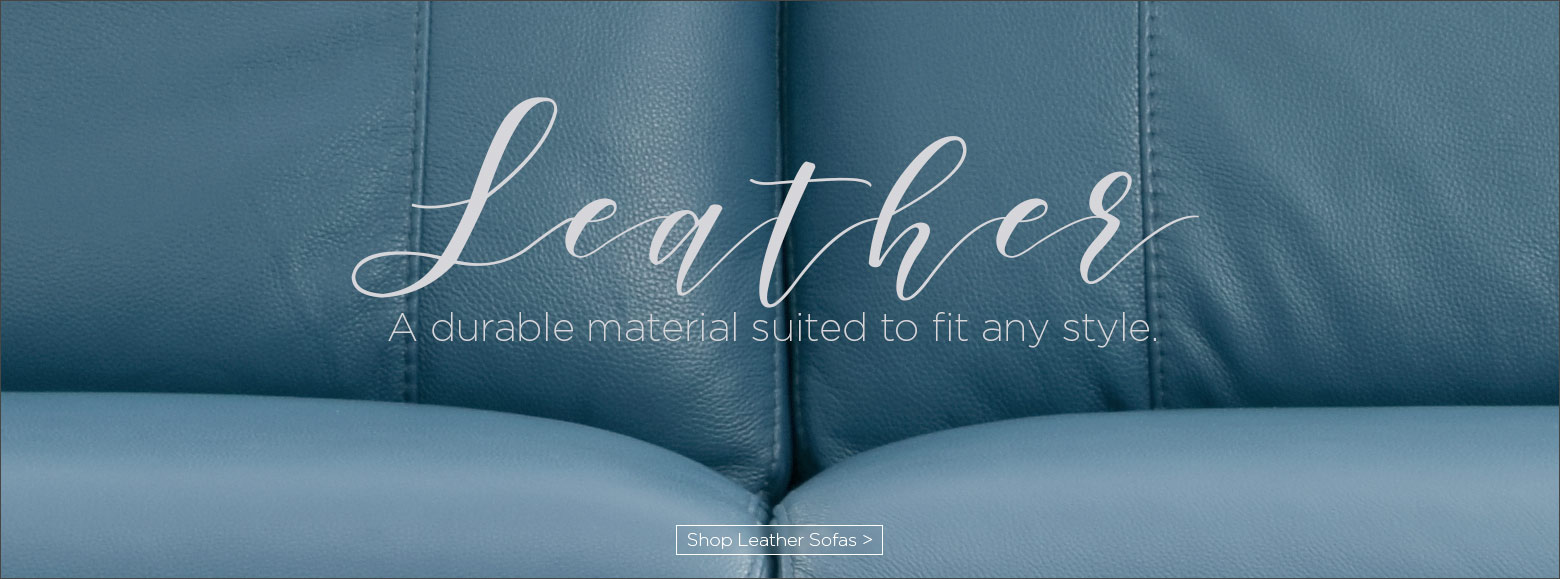 Leather. A durable material suited to fit any style. Shop leather sofas.